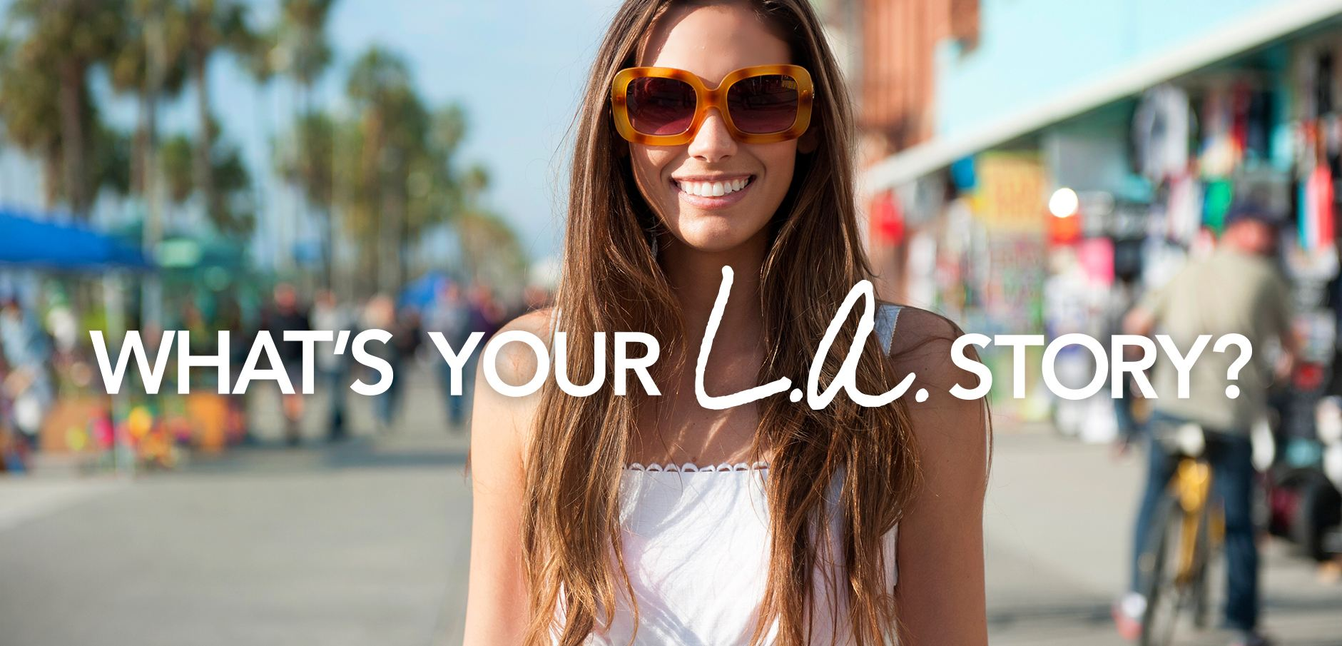 what's your LA story print campaign - girl on Venice boardwalk